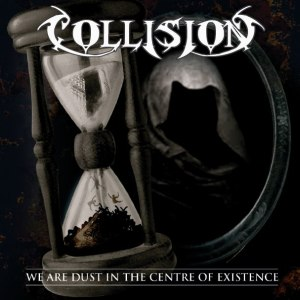 Collision – We Are Dust In The Centre Of Existence