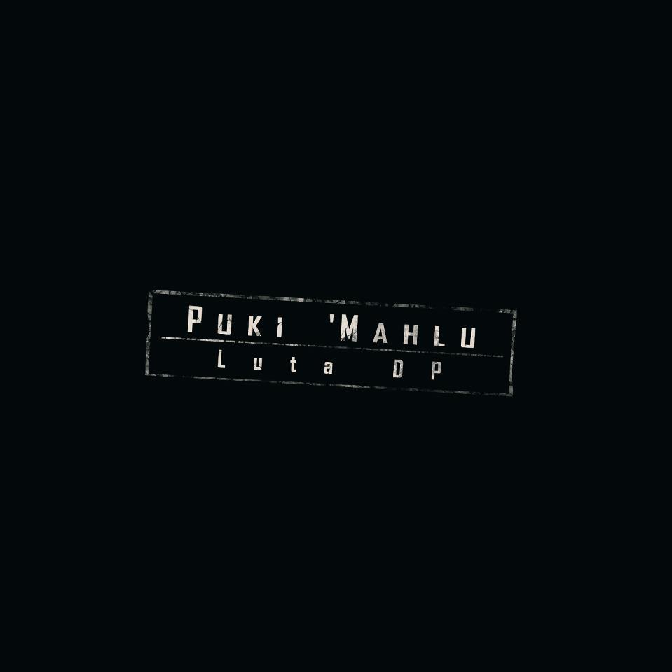 Puki 'Mahlu – Luta DP