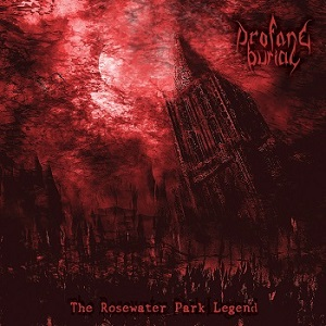 PROFANE BURIAL – THE ROSEWATER PARK LEGEND