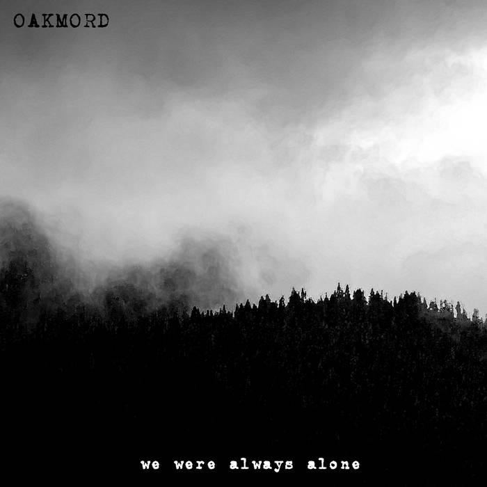 OAKMORD – WE WERE ALWAYS ALONE