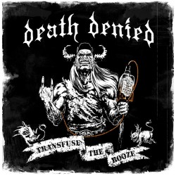 DEATH DENIED – TRANSFUSE THE BOOZE