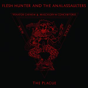 FLESH HUNTER AND THE ANALASSAULTERS – THE PLAGUE