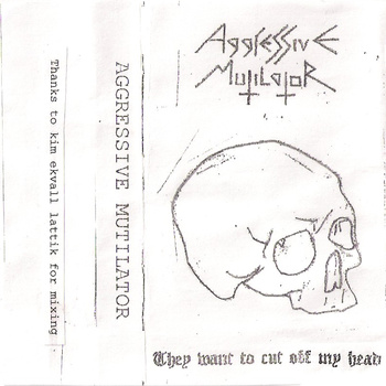 AGGRESSIVE MUTILATOR – THEY WANT TO CUT OFF MY HEAD