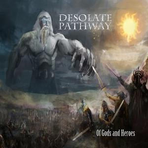 Desolate Pathway – Of Gods and Heroes