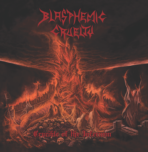 BLASPHEMIC CRUELTY – CRUCIBLE OF THE INFERNUM