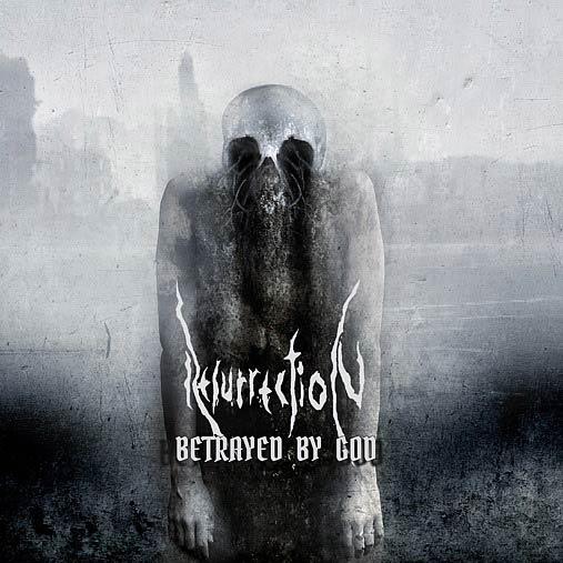 Resurrection – Betrayed by god