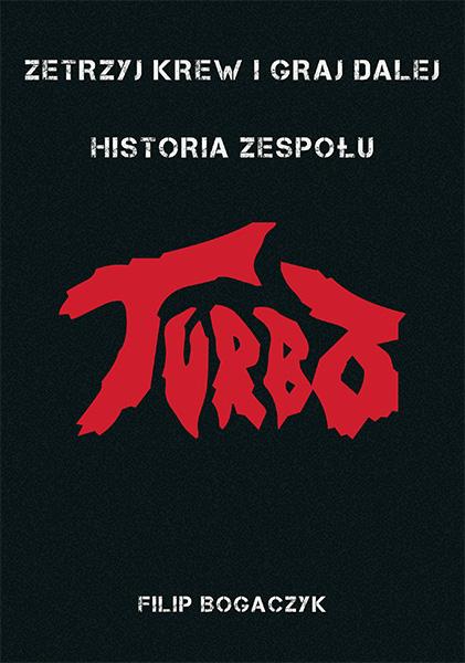 Zetrzyj krew i graj dalej – Historia zespołu Turbo. Nowa książka Wydawnictwa Kagra.